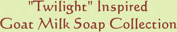 "Welcome to Sunset Pines Naturals Handcrafted Goat Milk Soaps inspired by ""Twilight"""
